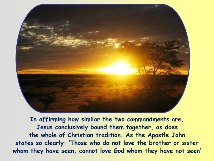 In affirming how similar the two commandments are,