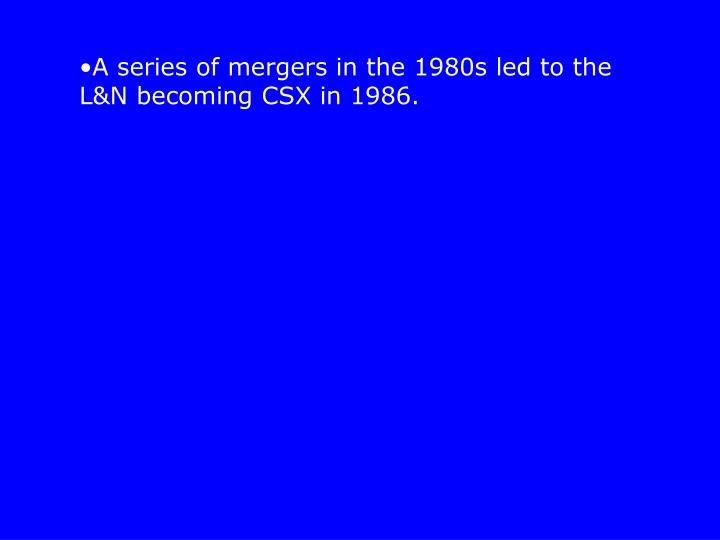 A series of mergers in the 1980s led to the L&N becoming CSX in 1986.