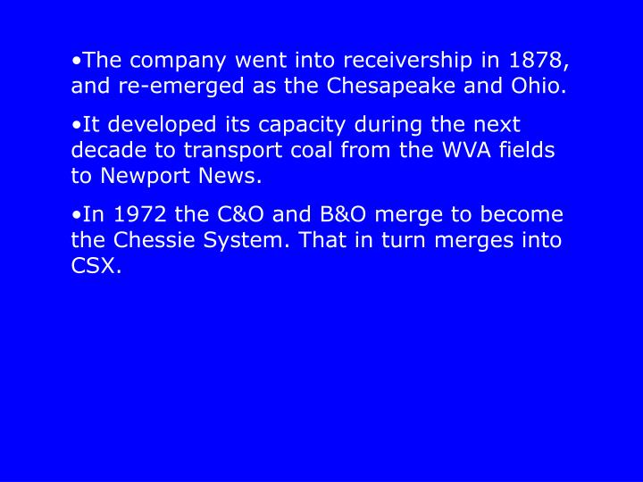 The company went into receivership in 1878, and re-emerged as the Chesapeake and Ohio.