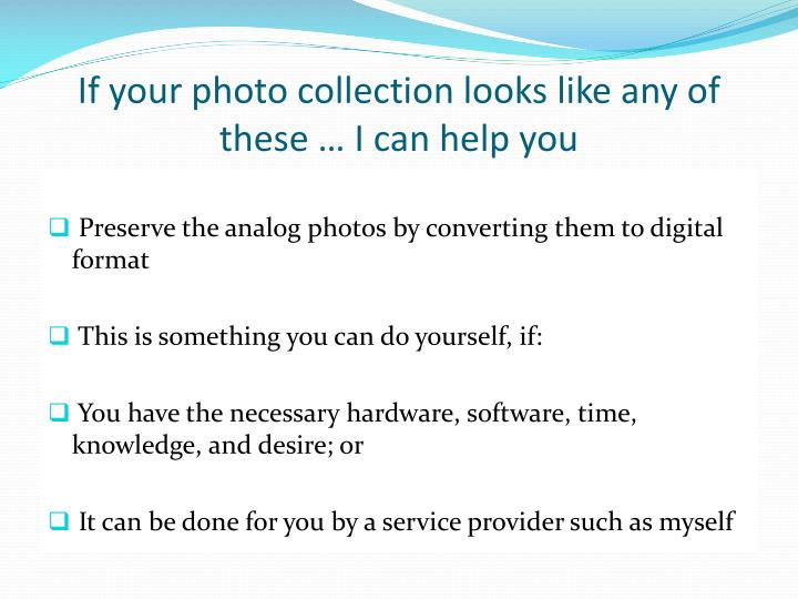 If your photo collection looks like any of these … I can help you