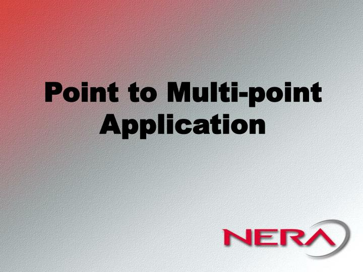 Point to Multi-point Application