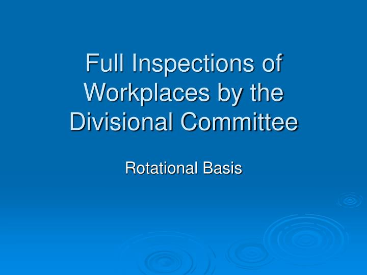 Full Inspections of Workplaces by the Divisional Committee