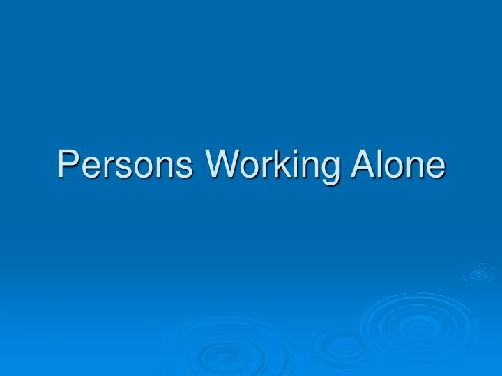 Persons Working Alone