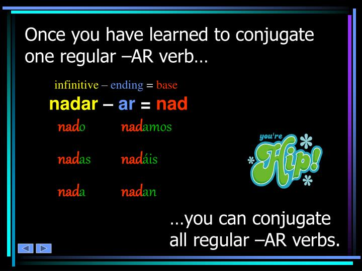Once you have learned to conjugate one regular –AR verb…