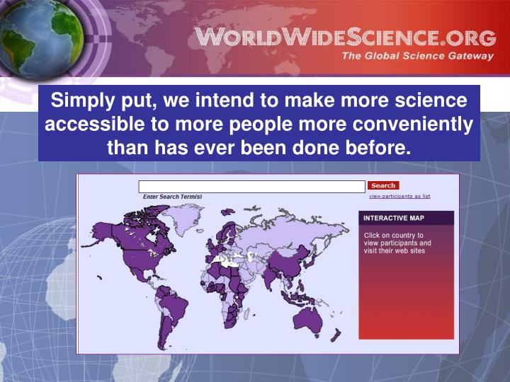 Simply put, we intend to make more science accessible to more people more conveniently than has ever been done before.