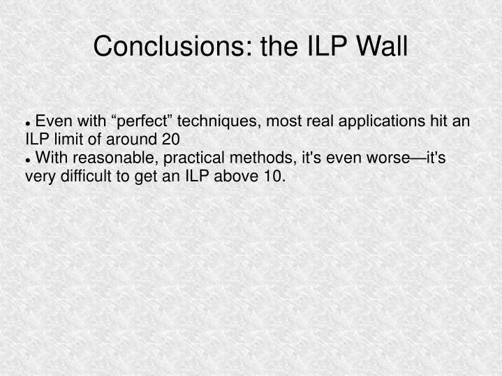 "Even with ""perfect"" techniques, most real applications hit an ILP limit of around 20"