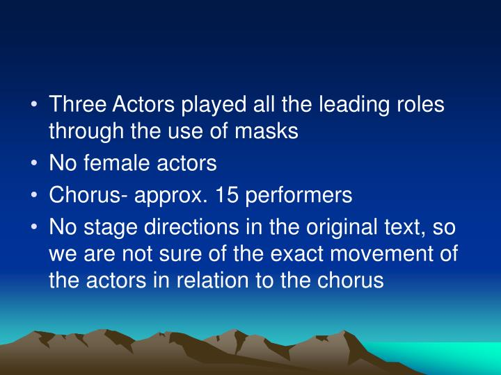 Three Actors played all the leading roles through the use of masks