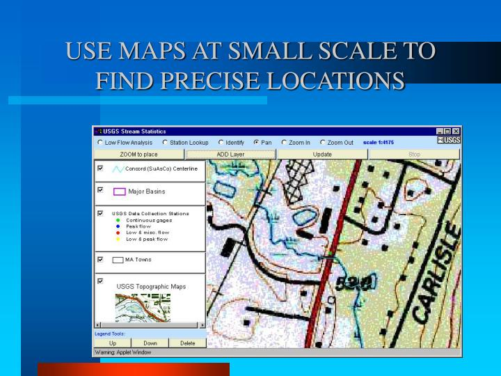 USE MAPS AT SMALL SCALE TO FIND PRECISE LOCATIONS