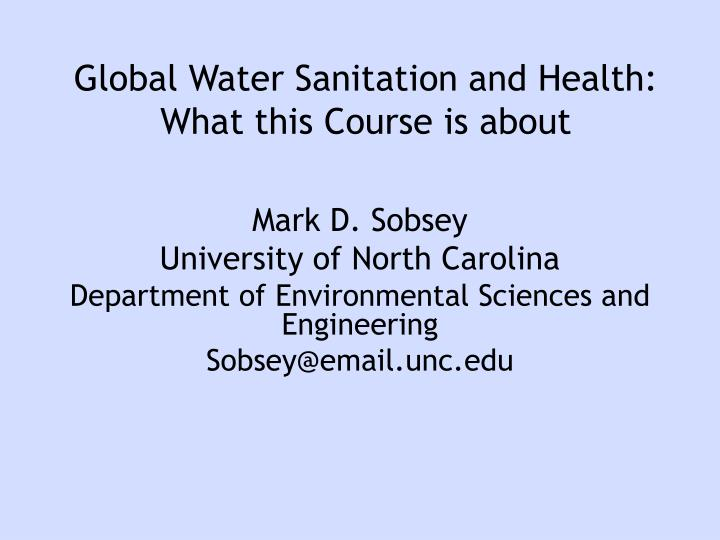 Global water sanitation and health what this course is about