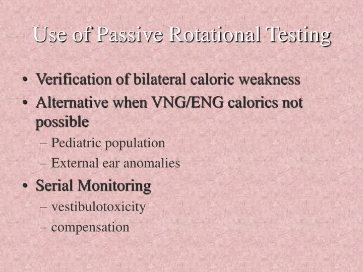 Use of Passive Rotational Testing