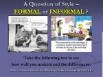 a question of style formal or informal