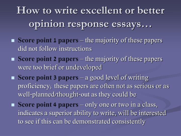 How to write excellent or better opinion response essays…