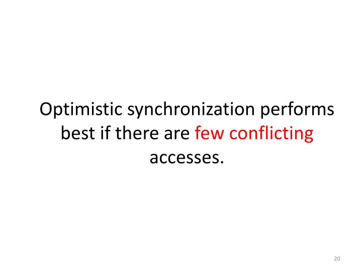 Optimistic synchronization performs best if there are