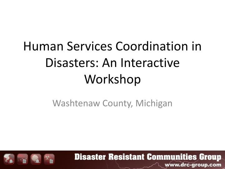 Human services coordination in disasters an interactive workshop