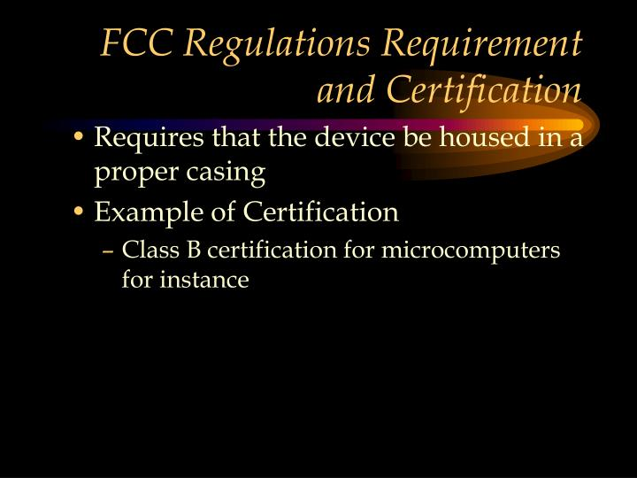 FCC Regulations Requirement  and Certification