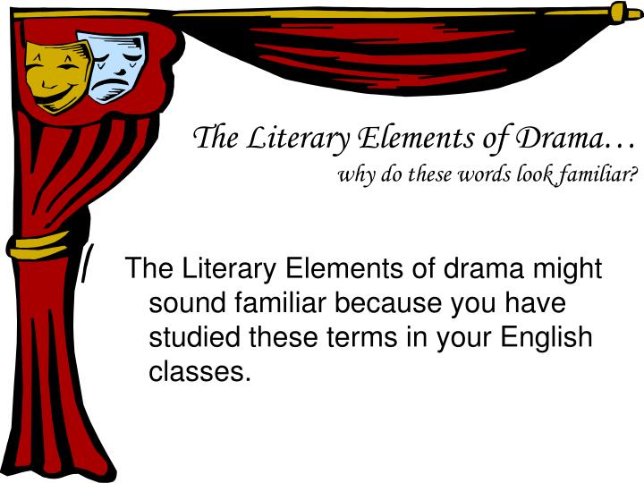 The Literary Elements of Drama…