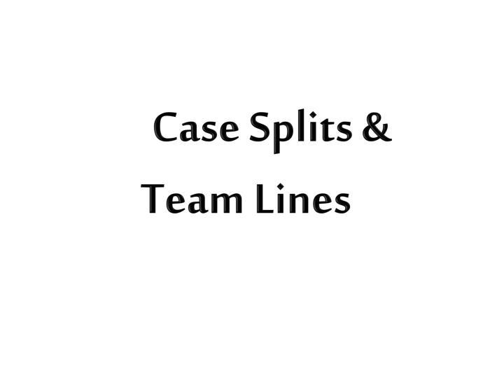 Case Splits &