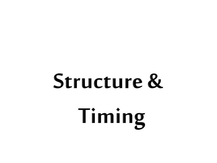 Structure & Timing