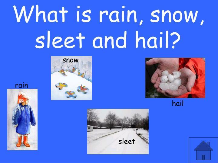 What is rain, snow, sleet and hail?