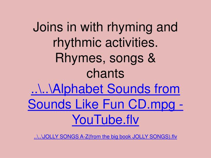Joins in with rhyming and rhythmic activities