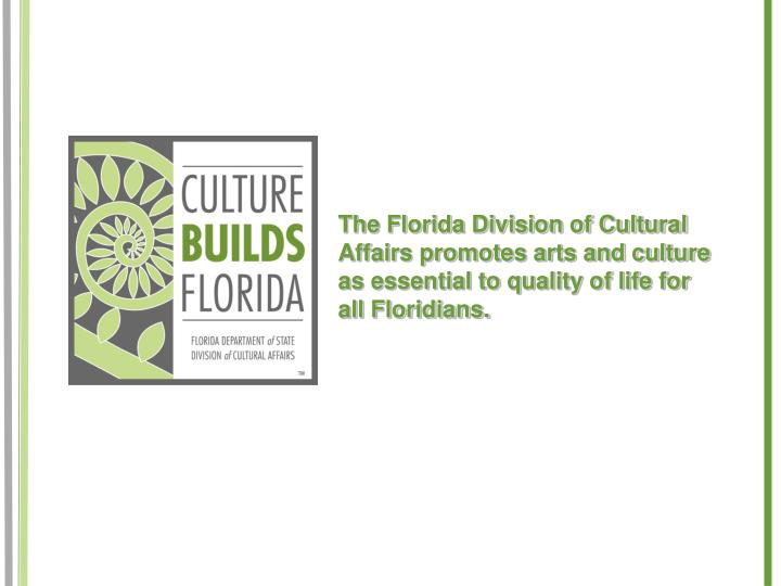 The Florida Division of Cultural Affairs promotes arts and culture as essential to quality of life for all Floridians.