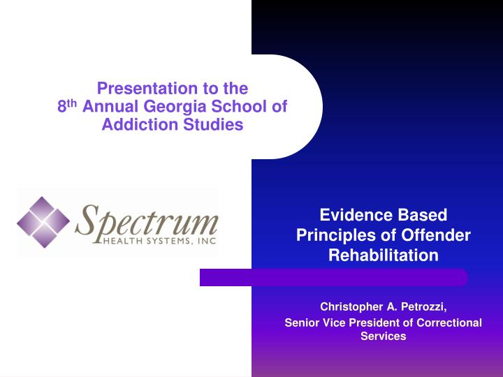 Presentation to the 8 th annual georgia school of addiction studies