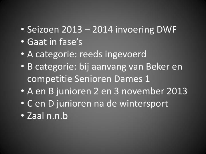 Seizoen 2013 – 2014 invoering DWF