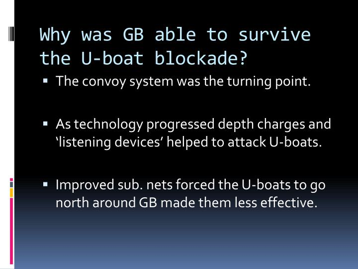 Why was GB able to survive the U-boat blockade?