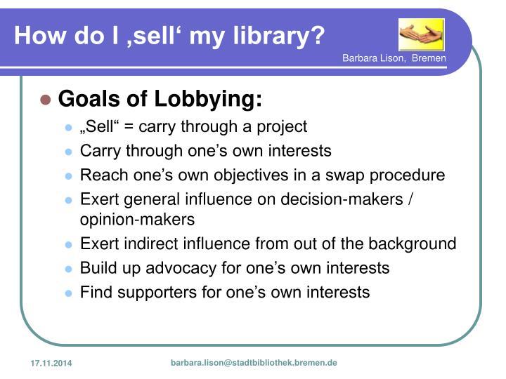 Goals of Lobbying: