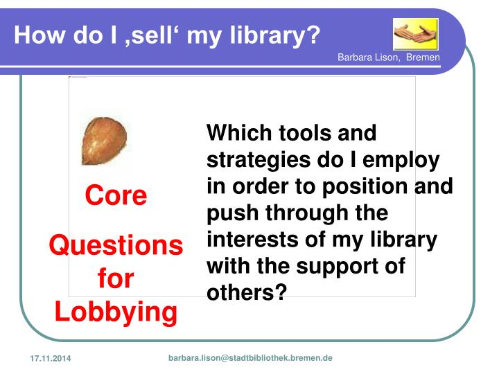 Which tools and strategies do I employ in order to position and push through the interests of my library with the support of others?