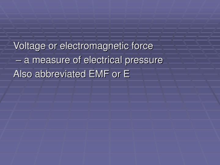 Voltage or electromagnetic force