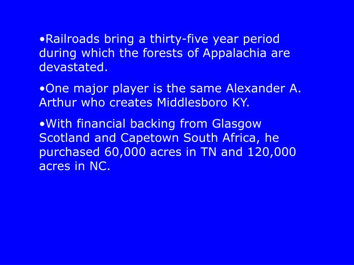 Railroads bring a thirty-five year period during which the forests of Appalachia are devastated.