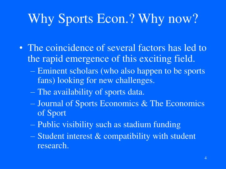 Why Sports Econ.? Why now?