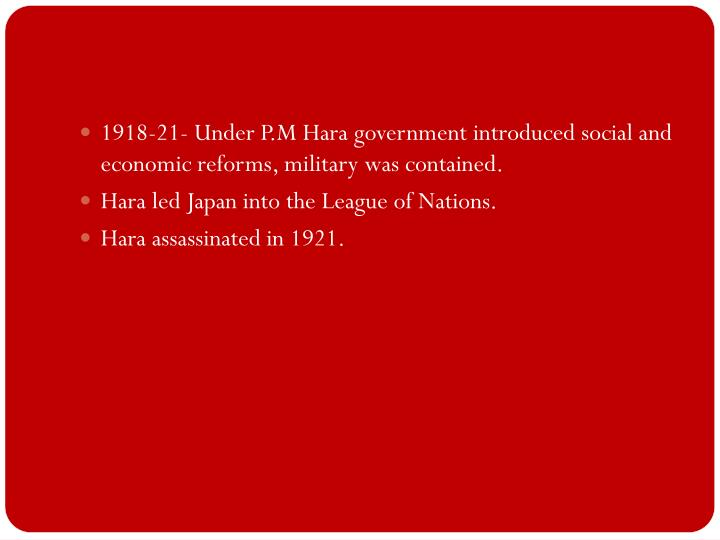 1918-21- Under P.M Hara government introduced social and economic reforms, military was contained.