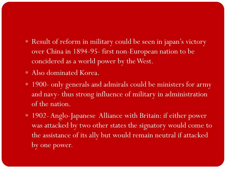 Result of reform in military could be seen in japan's victory over China in 1894-95- first non-European nation to be concidered as a world power by the West.