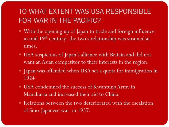 TO WHAT EXTENT WAS USA RESPONSIBLE FOR WAR IN THE PACIFIC?