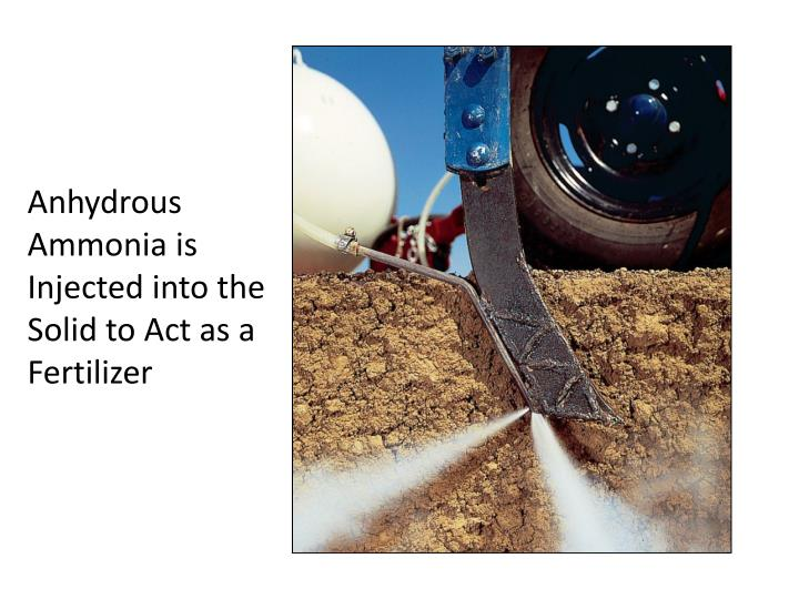 Anhydrous Ammonia is Injected into the Solid to Act as a Fertilizer