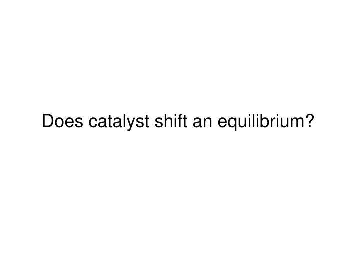 Does catalyst shift an equilibrium?