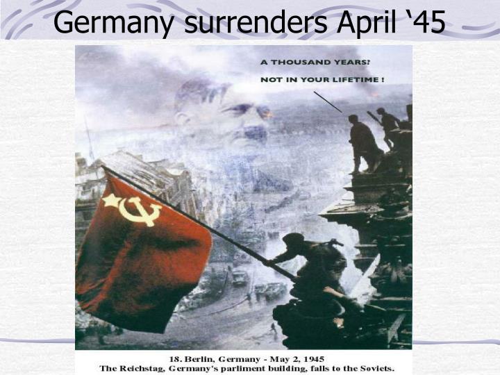 Germany surrenders April '45