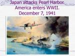 japan attacks pearl harbor america enters wwii december 7 1941