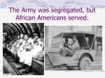 the army was segregated but african americans served