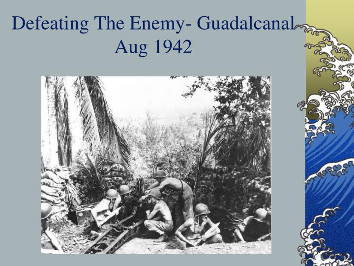 Defeating The Enemy- Guadalcanal