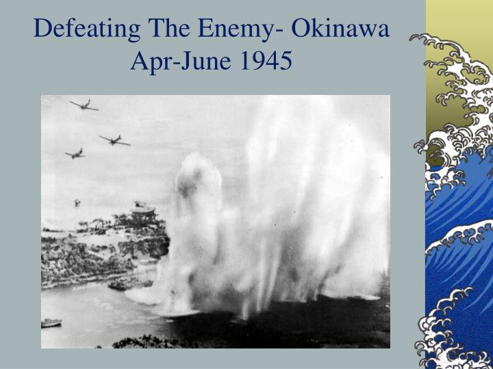 Defeating The Enemy- Okinawa