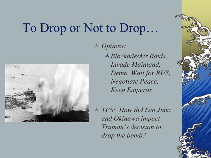 To Drop or Not to Drop…