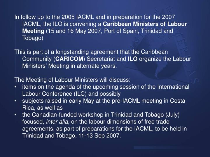 In follow up to the 2005 IACML and in preparation for the 2007 IACML, the ILO is convening a