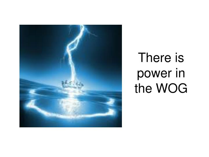There is power in the wog