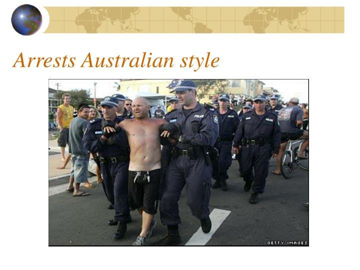 Arrests Australian style