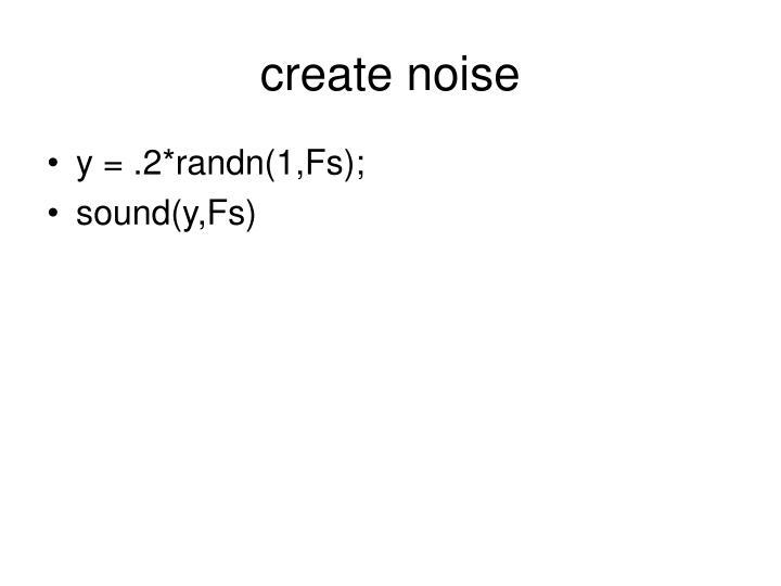 create noise