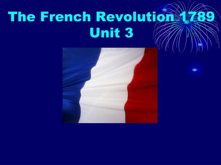 The French Revolution 1789    Unit 3