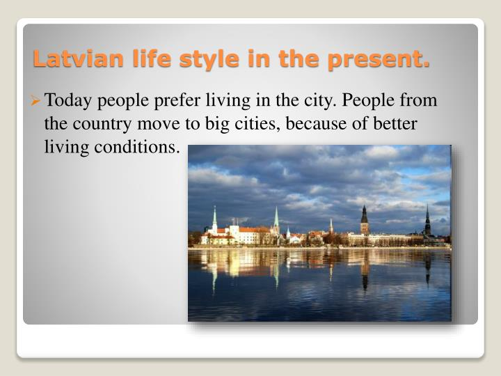 Today people prefer living in the city. People from the country move to big cities, because of better living conditions